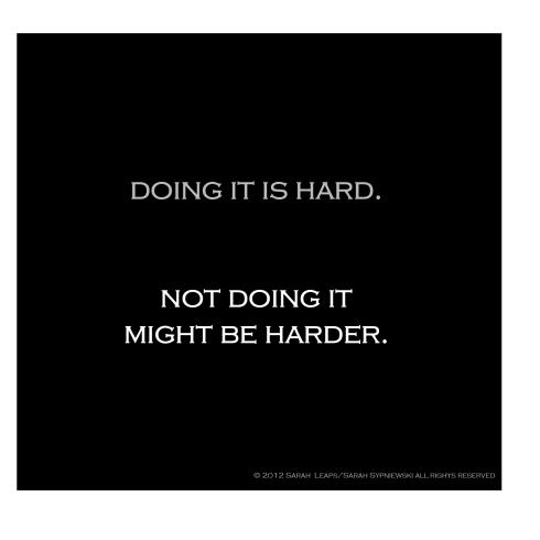 Doing it is hard